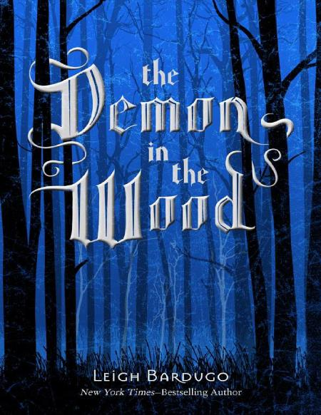 Leigh Bardugo - The Demon In The Wood A Darkling Prequel Story (2015)