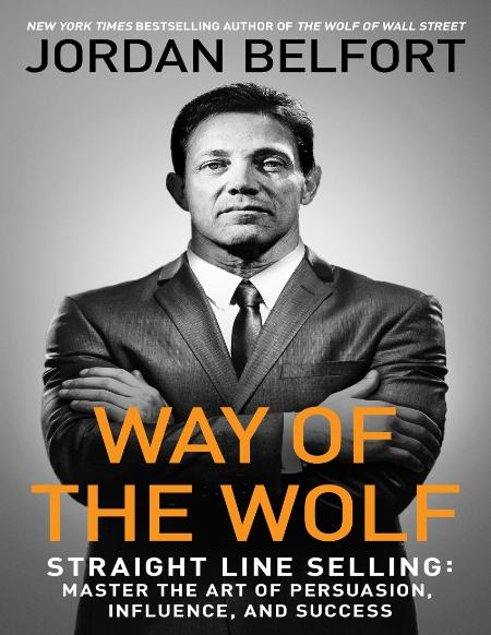 Way Of The Wolf Straight Line Selling Master The Art Of Persuasion Influence And S...