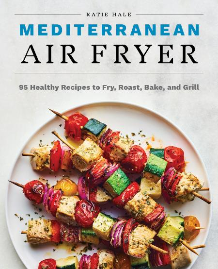 Mediterranean Air Fryer 95 Healthy Recipes To Fry Roast Bake And Grill