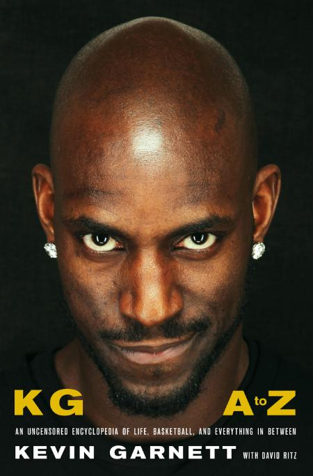KG  A to Z  An Uncensored Encyclopedia of Life, Basketball, and Everything in Betw...
