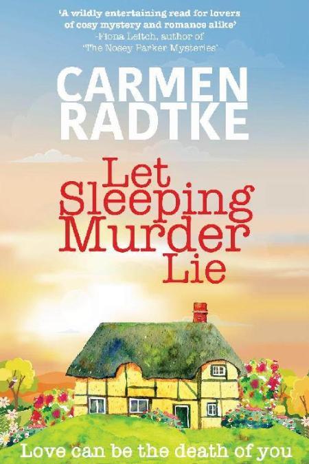 Let Sleeping Murder Lie  A cozy - Carmen Radtke