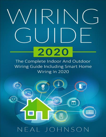 Wiring Guide 2020 The Complete Indoor And Outdoor Wiring Guide Including Smart Hom...