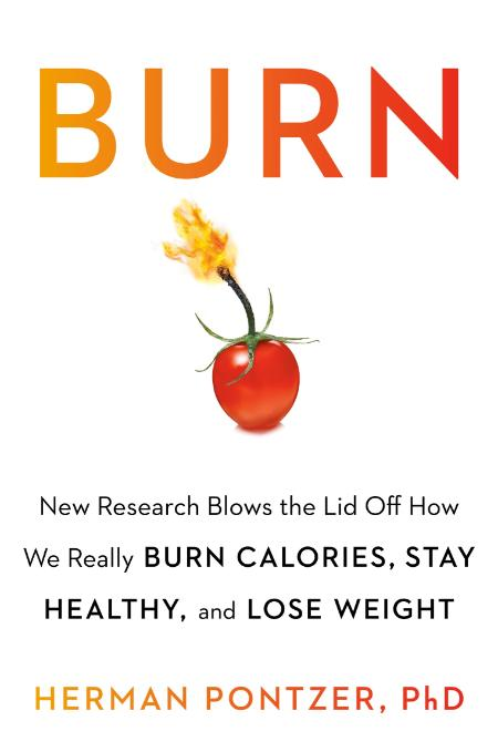 Burn New Research Blows the Lid Off How We Really Burn Calories, Lose Weight, and ...