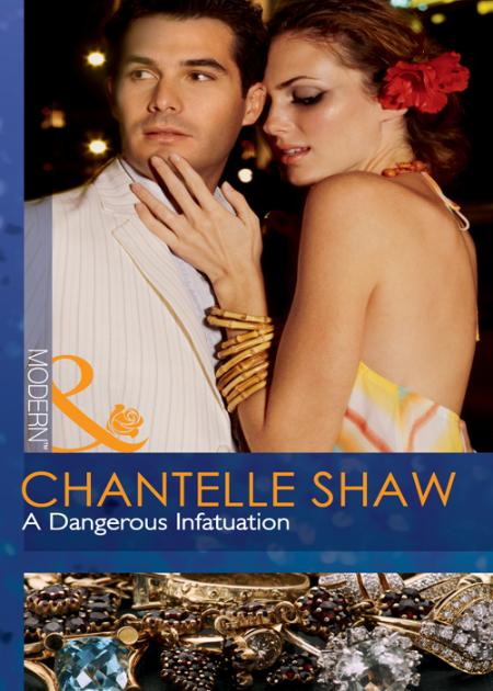 A Dangerous Infatuation - Chantelle Shaw