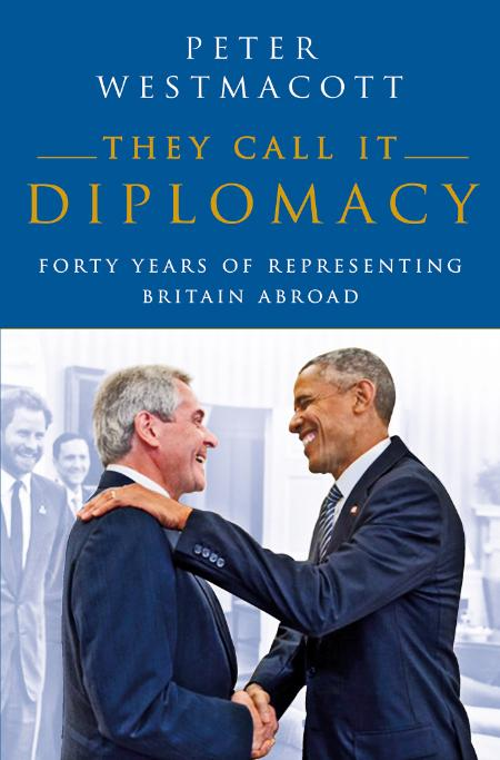 They Call It Diplomacy by Peter Westmacott