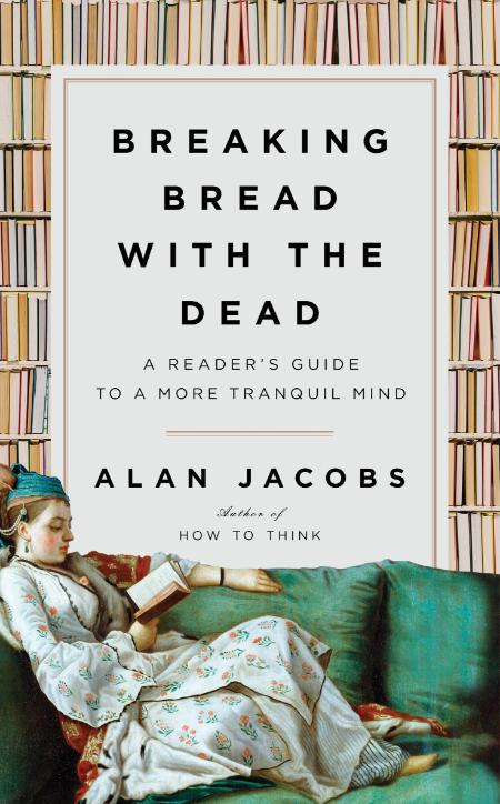 Breaking Bread with the Dead by Alan Jacobs