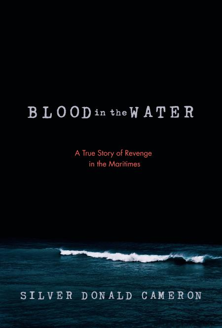 Blood In The Water A True Story Of Revenge In The Maritimes