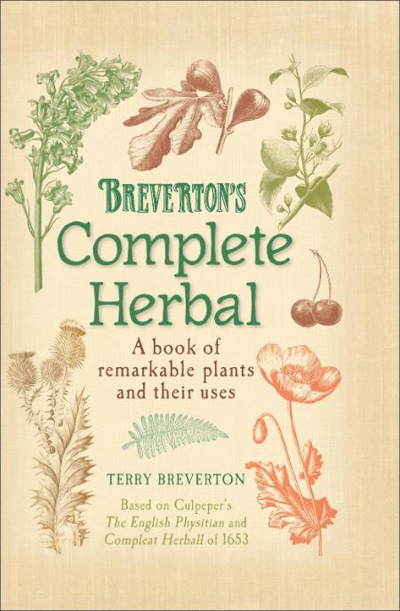 Brevertons Complete Herbal A Book of Remarkable Plants and Their Uses