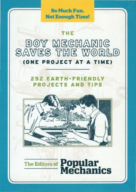 The Boy Mechanic Saves the World One Project at a Time 252 Earth Friendly Projects...
