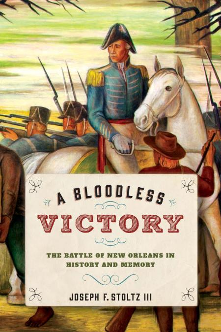 A Bloodless Victory The Battle Of New Orleans In History And Memory