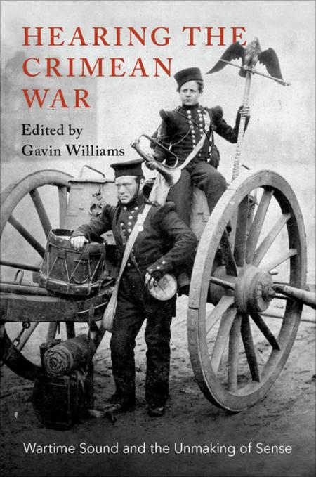 Hearing The Crimean War Wartime Sound And The Unmaking Of Sense