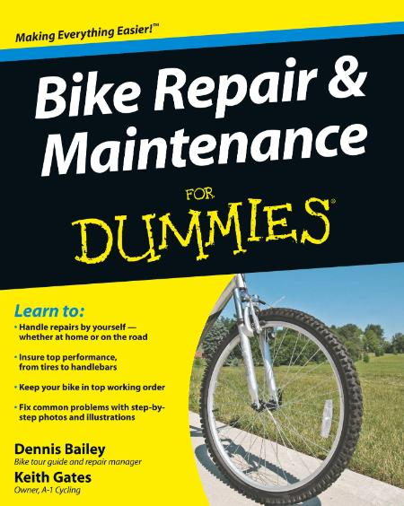 Bike Repair and Maintenance For Dummies - step-by-step instructions and detailed p...
