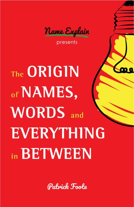 The Origin of Names, Words and Everything in Between by Patrick Foote PDF