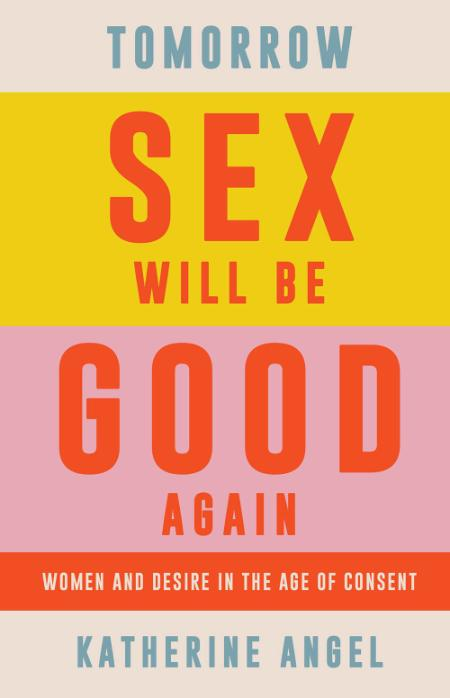 Tomorrow Sex Will Be Good Again  Women and Desire in the Age of Consent by Katheri...