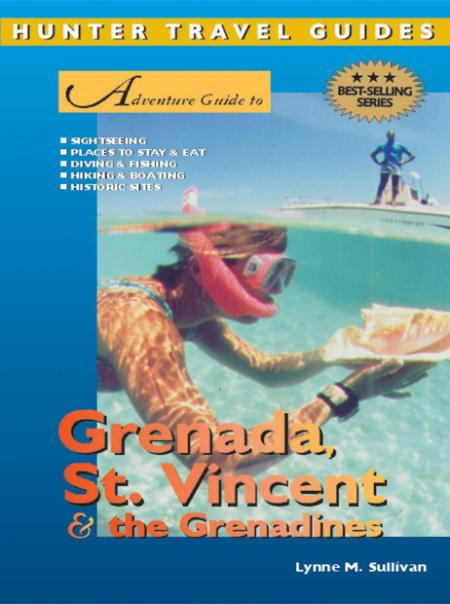 Adventure Guide To Grenada St Vincent And The Grenadines Hunter Travel Guides