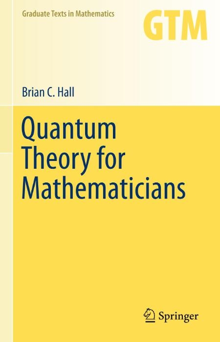 Quantum Theory For Mathematicians Brian C Hall 2013