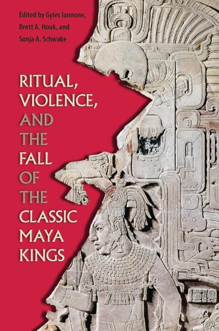 Ritual Violence And The Fall Of The Classic Maya Kings