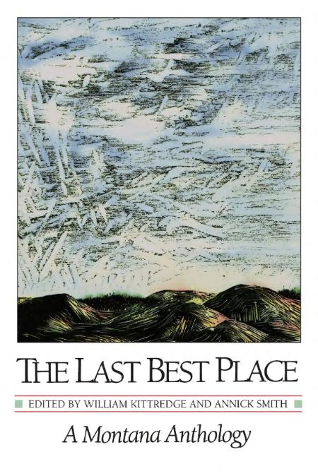 The Last Best Place William Kittredge And Annick Smith