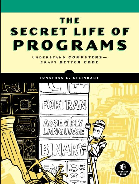The Secret Life Of Programs Understand Computers Craft Better Code
