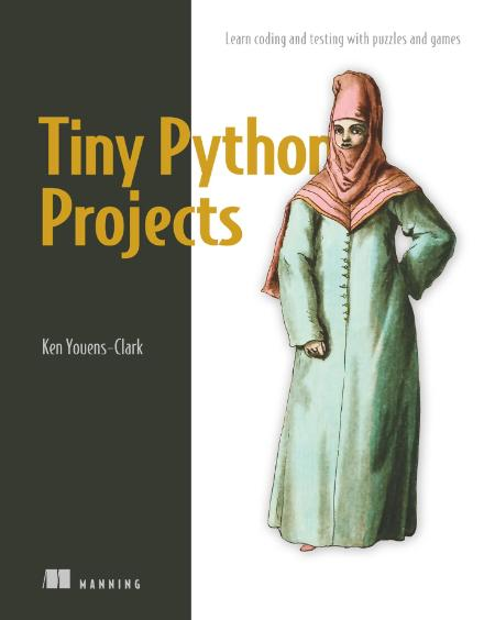 Tiny Python Projects By Ken Youens Clark