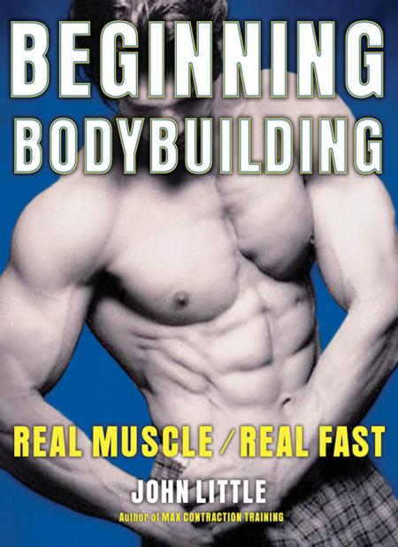 Beginning Bodybuilding Real Muscle Real Fast