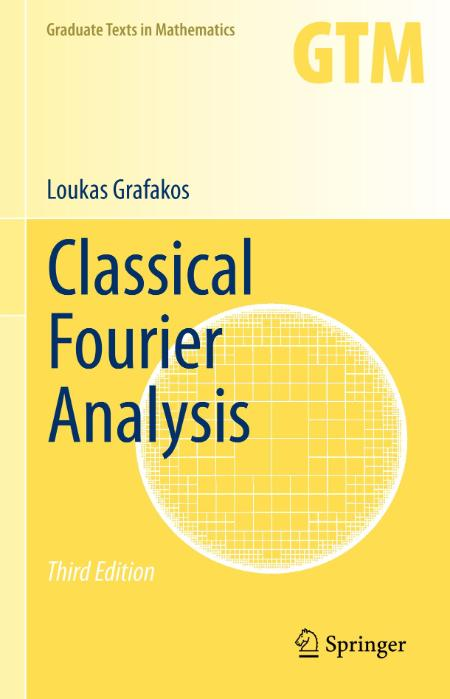 Classical Fourier Analysis Loukas Grafakos 2014