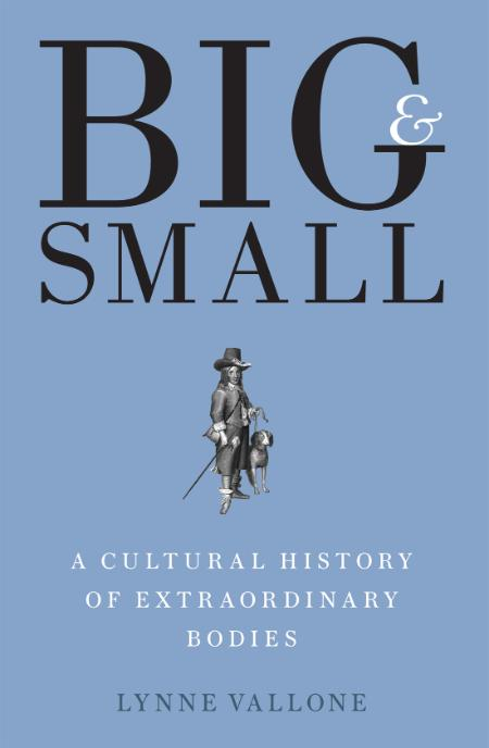 Big And Small A Cultural History Of Extraordinary Bodies