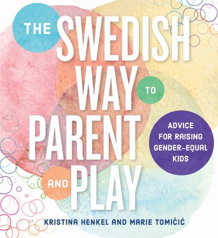 The Swedish Way To Parent And Play - Advice For Raising Gender-Equal Kids