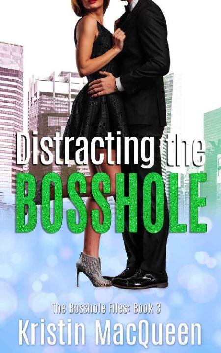 Distracting the Bosshole  A Bil - Kristin MacQueen