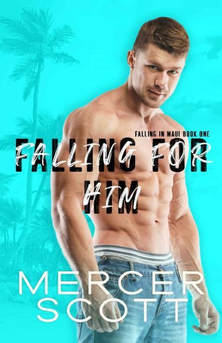 Falling for Him  A single dad - Mercer Scott